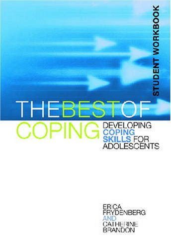 The Best of Coping: Developing Coping Skills for Adolescents (Student Workbook) - Frydenberg, Head of Educational Psychology Unit Erica