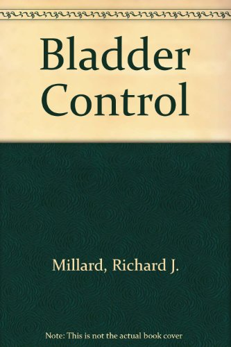 BLADDER CONTROL : A Simple Self Help Guide: Millard, Richard J.