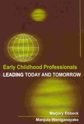 Early Childhood Professionals: Leading Today & Tomorrow,: Ebbeck TITC MA(Ed)