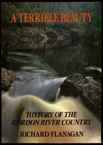 A Terrible Beauty: History of the Gordon River Country: Flanagan, Richard