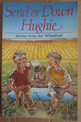 Send 'er Down, Hughie: Stories from the Wheatbelt