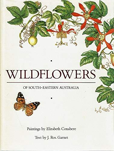 Wildflowers of South-Eastern Australia: Garnet, J. Ross, Elizabeth Conabere