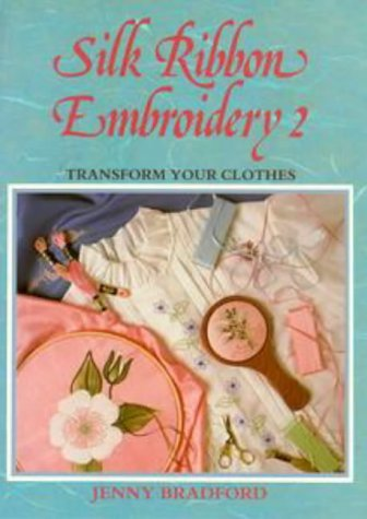 Silk Ribbon Embroidery: Transform Your Clothes (0864362412) by Jenny Bradford