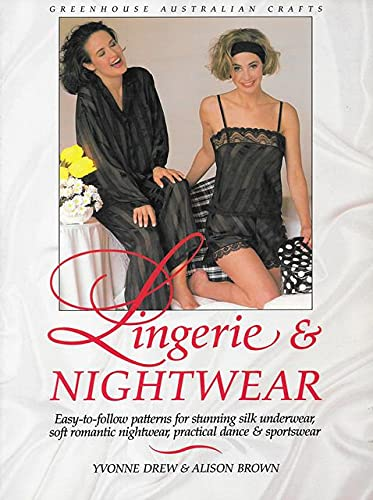 9780864363381: Lingerie and Nightwear : Easy-to-Follow Patterns for Stunning Silk Underwear, Soft Romantic Nightwear, Practical Dance and Sportswear