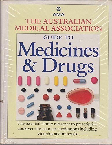 The Australian Medical Association Guide to Medinces & Drugs: John Shaw, Chief Editior