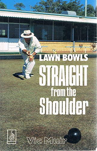 9780864390080: Lawn Bowl Straight from the Shoulder