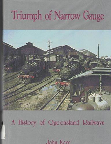 Triumph of Narrow Gauge. A History of Queensland Railways.: Kerr, John.
