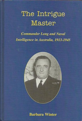 9780864391841: The Intrigue Master: Commander Long and Naval Intelligence in Australia, 1913-1945