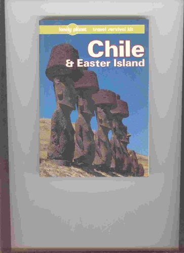 Chile and Easter Island: A Travel Survival Kit (Lonely Planet Chile & Easter Island): ...