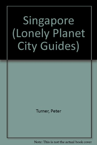 Singapore (Lonely Planet City Guide): Turner, Peter