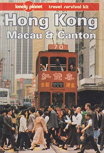 HONG KONG, MACAU AND CANTON: A TRAVEL SURVIVAL KIT (LONELY PLANET TRAVEL SURVIVAL KIT)': ...