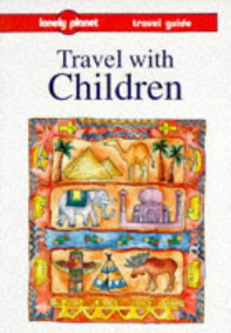 9780864422996: Travel With Children (LONELY PLANET TRAVEL WITH CHILDREN)