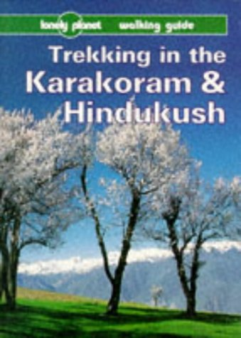 Lonely Planet Trekking in the Karakoram & Hindukush: Walking Guide: Mock, John