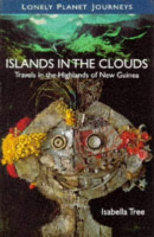 Islands in the Clouds,; Travels in the Highlands of New Guinea