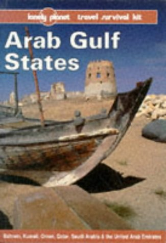 9780864423900: Arab Gulf States: Bahrain, Kuwait, Oman, Qatar, Saudi Arabia & the United Arab Emirates (Lonely Planet Travel Survival Kit)