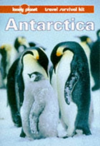 9780864424150: Lonely Planet Antarctica: A Lonely Planet Travel Survival Kit