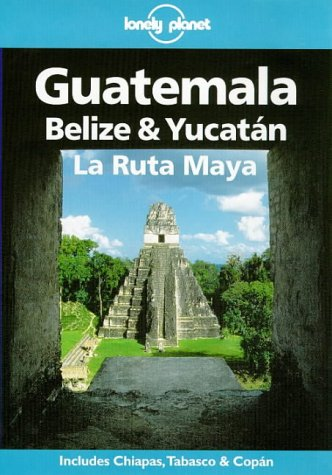9780864424242: Lonely Planet Guatemala, Belize & Yucatan LA Ruta Maya (Lonely Planet Travel Guides)