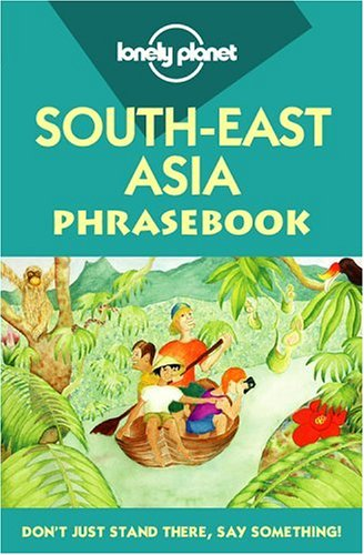 Lonely Planet South-East Asia Phrasebook (Lonely Planet: Bradley, David; Roberts,