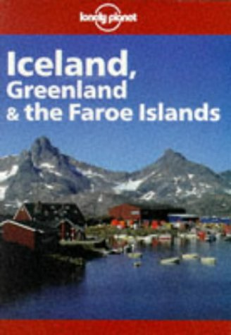 Lonely Planet Iceland, Greenland & the Faroe Islands (3rd ed): Swaney, Deanna