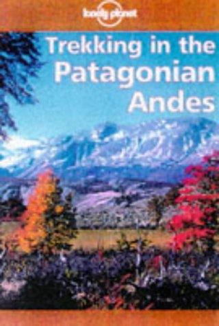 9780864424778: Trekking in the Patagonian Andes (Lonely Planet Walking Guides)