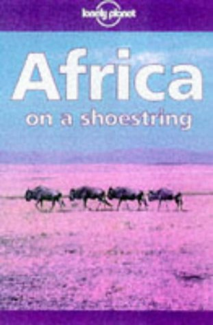 Lonely Planet Africa: On a Shoestring (Africa on a Shoestring, 8th ed) (0864424817) by Andrew Humphreys; Ann Jousiffe; David Else; David Willett; Deanna Swaney; Dorinda Talbot; Frances Linzee Gordon; Geoff Crowther; Hugh Finlay; Jeff...