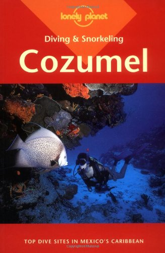 9780864425744: Diving & Snorkeling, Cozumel (Lonely Planet Diving & Snorkeling Cozumel)