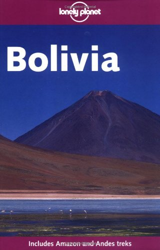 Bolivia. Includes Amazon and Andes treks (Lonely planet)