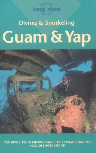 Diving and Snorkeling: Guam & Yap (Diving & Snorkeling Guides - Lonely Planet): Rock, Tim