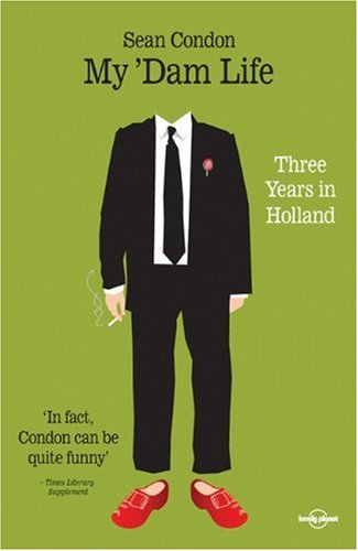 My 'Dam Life: Three Years in Holland: Sean Condon
