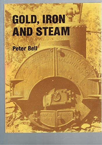 Gold, iron, and steam: the industrial archaeology of the Palmer Goldfield: Bell, Peter, and James ...