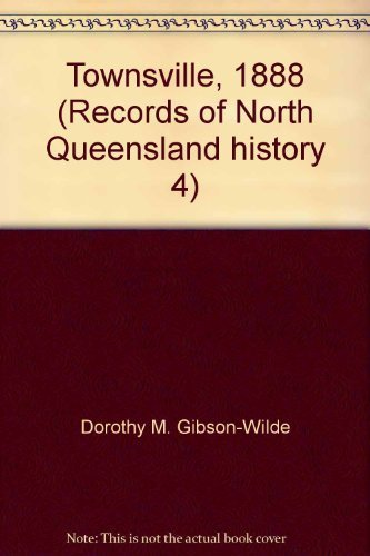 Townsville, 1888 (Records of North Queensland history 4): Dorothy M. Gibson-Wilde, B. J. Dalton