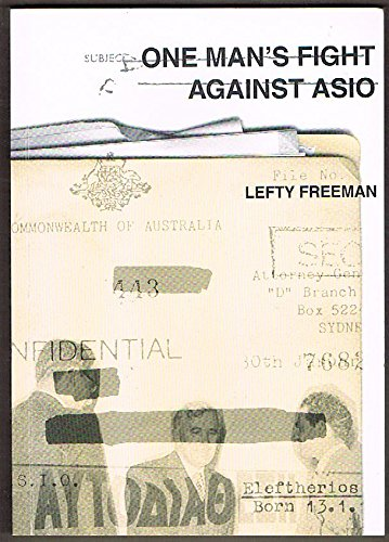ONE MAN'S FIGHT AGAINST ASIO: Lefty Freeman [Leftheris