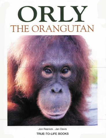 Orly the Orangutan (True to Life Books): Jon Resnick, Jan Davis
