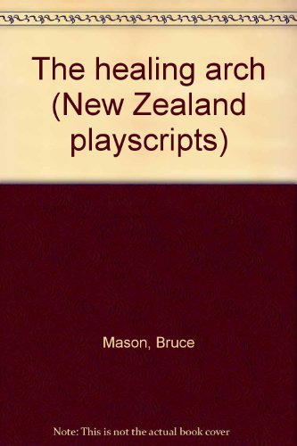 The healing arch (New Zealand playscripts): Mason, Bruce