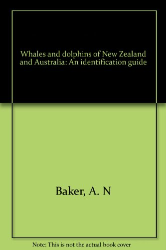 Whales and dolphins of New Zealand and Australia: An identification guide: Baker, A. N