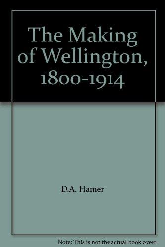The Making of Wellington 1800-1914 11 Essays: Hamer, David and Roberta Nicholls (eds)