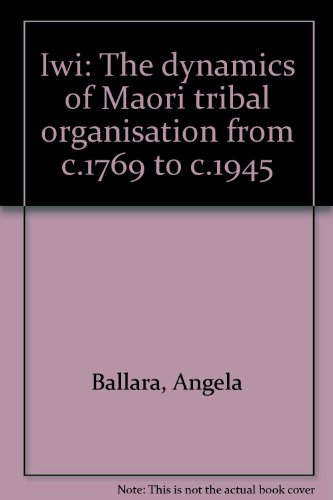9780864733283: Iwi: The dynamics of Maori tribal organisation from c.1769 to c.1945