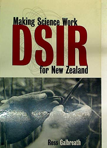 9780864733542: DSIR: Making science work for New Zealand : themes from the history of the Department of Scientific and Industrial Research, 1926-1992