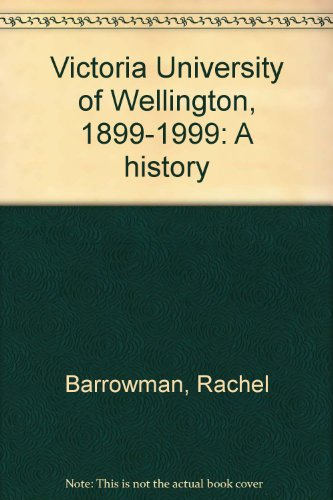 Victoria University of Wellington 1899-1999 A History: Barrowman, Rachel