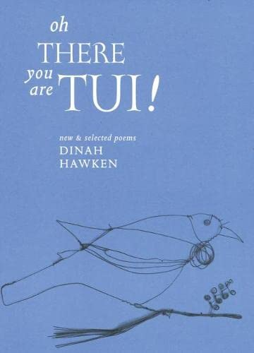 Oh There You Are Tui: New and Selected Poems: Dinah Hawken