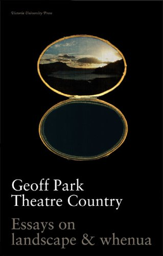 Theatre Country: Essays on Landscapes and Whenua: Park, Geoff