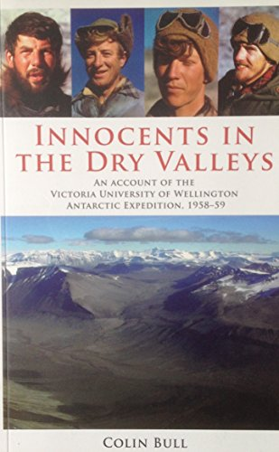 9780864735942: Innocents in the Dry Valleys: An Account of the Victoria Univesity of Wellington Antarctic Expedition, 1958-59