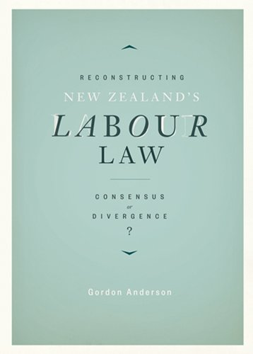 9780864736574: Reconstructing New Zealand's Labour Law: Consensus or Divergence