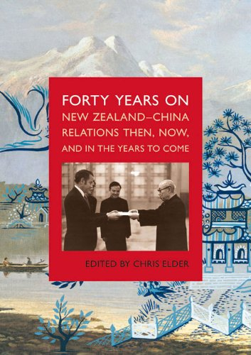 Forty Years On New Zealand-China Relations Then: Elder, Chris (Ed.)