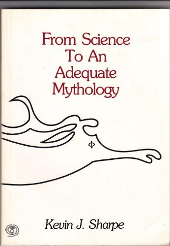 From Science to an Adequate Mythology: Sharpe, K.J.
