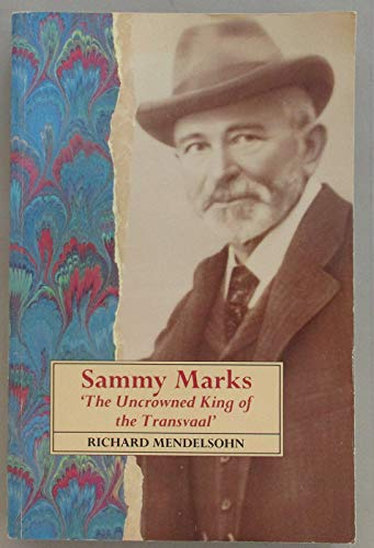 9780864861887: Sammy Marks: The Uncrowned King of the Transvaal