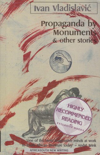 Propaganda By Monuments & Other Stories (Africasouth new writing): Vladislavic, Ivan
