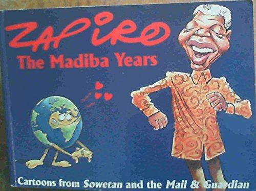 Zapiro: The Madiba Years: Cartoons from Sowetan and the Mail and Guardian: Zapiro