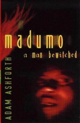 Madumo A Man Bewitched: Ashforth, Adam
