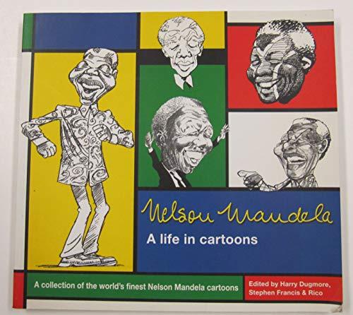 Nelson Mandela: A Life in Cartoons: Dugmore, Harry; Francis, S.; Rico